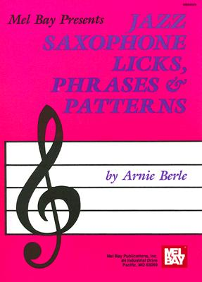 Mel Bay Presents Jazz Saxophone Licks, Phrases and Patterns By Berle, Arnie